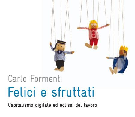Carlo Formenti Felici e sfruttati